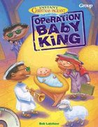 Operation Baby King (Instant Christmas Pageant Series) Paperback