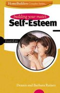 Homebuilders Couples: Building Your Mate's Self-Esteem Spiral