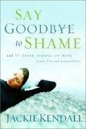 Say Goodbye to Shame Paperback