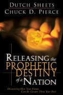 Releasing the Prophetic Destiny of a Nation Paperback