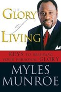 The Glory of Living: Keys to Releasing Your Personal Glory Paperback
