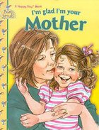 I'm Glad I'm Your Mother (Happy Day Series) Paperback
