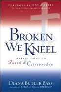 Broken We Kneel: Reflections on Faith and Citizenship Hardback