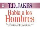 Jakes Habla a Los Hombres (T D Jakes Speaks To Men) Paperback