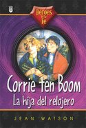 Heroes De La Fe: Corrie Ten Boom (Heros Of The Faith: Corrie Ten Boom) Paperback
