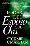 El Poder Del Esposo Que Ora (The Power Of A Praying Husband) Paperback