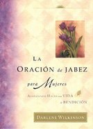La Oracion De Jabes Para Mujeres (The Prayer of Jabez For Women) (#01 in Breakthrough For Women Series) Paperback