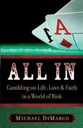 All in: Gambling on Life, Love & Faith in a World of Risk Hardback