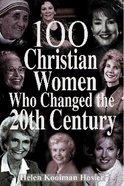 100 Christian Women Who Changed the Twentieth Century Paperback