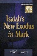 Isaiah's New Exodus in Mark (Biblical Studies Library Series)