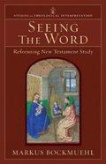 Seeing the Word (Studies In Theological Interpretation Series) Paperback