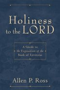Holiness to the Lord: Guide to the Exposition of the Book of Leviticus