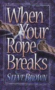 When Your Rope Breaks Paperback