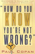 How Do You Know You're Not Wrong? Paperback