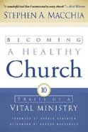 Becoming a Healthy Church Paperback