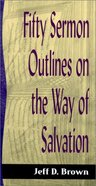 Sos: Fifty Sermon Outlines on the Way of Salvation (Sermon Outline Series) Paperback