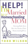 Help! I'm Married to a Homeschooling Mom Paperback