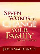 Seven Words to Change Your Family Paperback