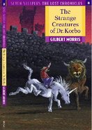Strange Creatures of Dr. Korbo (#03 in Lost Chronicles Series)