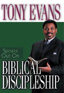 Biblical Discipleship (Tony Evans Speaks Out Series) Paperback