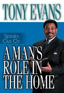 A Man's Role in the Home (Tony Evans Speaks Out Series) Paperback