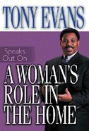 A Woman's Role in the Home (Tony Evans Speaks Out Series) Paperback