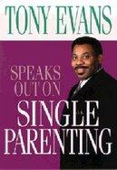 Single Parenting (Tony Evans Speaks Out Series) Paperback