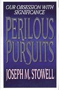 Perilous Pursuits: Our Obsession With Significance Hardback