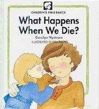 What Happens When We Die? (Children's Bible Basics Series)
