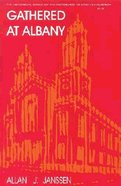 Gathered At Albany (#25 in Historical Series Of The Reformed Church In America) Paperback