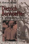 Dietrich Bonhoeffer: Spoke in the Wheel Paperback