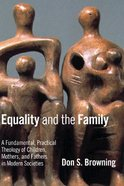 Equality and the Family (Religion, Marriage And Family Series)