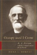 Occupy Until I Come (A T Pierson) (Library Of Religious Biography Series) Paperback