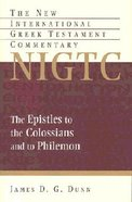 Epistles to the Colossians and to Philemon (New International Greek Testament Commentary Series) Hardback