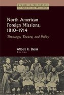 North American Foreign Missions (Studies In The History Of Christian Missions Series) Paperback