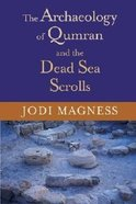 The Archaeology of Qumran and the Dead Sea Scrolls (Studies In The Dead Sea Scrolls And Related Literature Series) Paperback