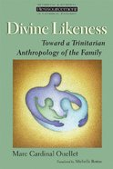 Divine Likeness (Ressourcement: Retrieval And Renewal In Catholic Thought Series)