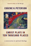 Christ Plays in Ten Thousand Places (#01 in Spiritual Theology Series) Hardback