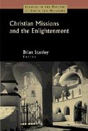 Christian Missions and the Enlightenment (Studies In The History Of Christian Missions Series)