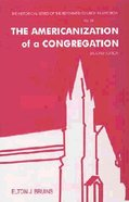 The Americanization of a Congregation (2nd Edition) (#26 in Historical Series Of The Reformed Church In America) Paperback