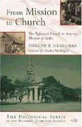 From Mission to Church (#37 in Historical Series Of The Reformed Church In America) Paperback