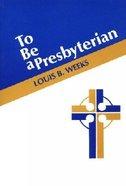 To Be a Presbyterian Paperback
