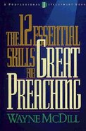 The 12 Essential Skills For Great Preaching Paperback