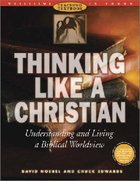 Thinking Like a Christian (Text Book With Leader's Guide on CD) (Worldviews In Focus Series)