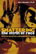 Shattering the Myth of Race