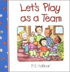 Let's Play as a Team Board Book