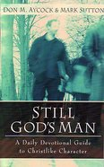 Still God's Man: A Daily Devotional Guide to Christlike Character Paperback
