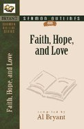 Faith, Hope, and Love (Bryant Sermon Outline Series) Paperback