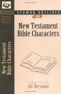New Testament Bible Characters (Bryant Sermon Outline Series)