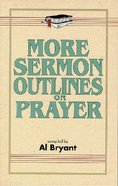 More Sermon Outlines on Prayer Paperback